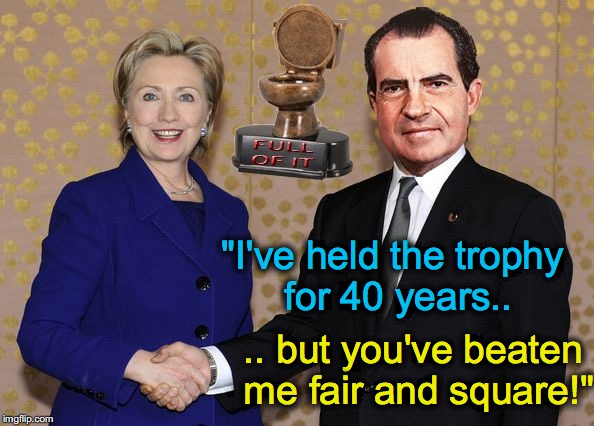 "Hillary Unseats Nixon for 'Most Full Of It' Trophy | ""I've held the trophy for 40 years.. .. but you've beaten me fair and square!"" 