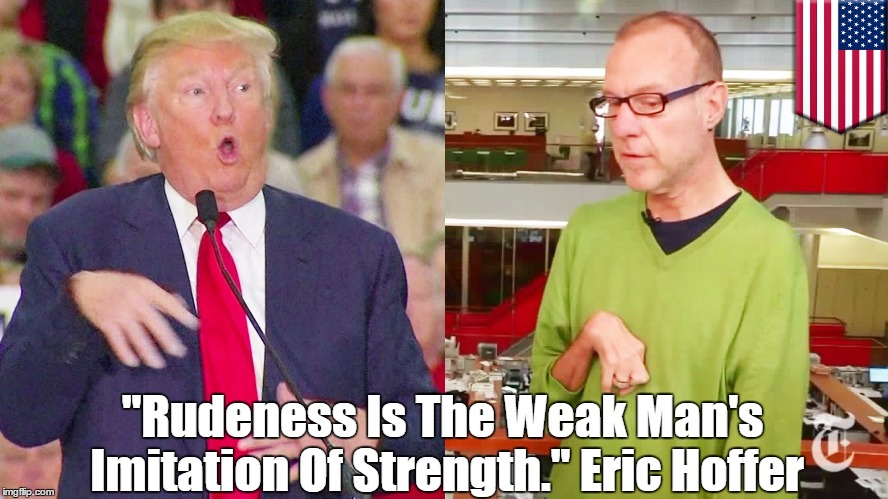 """Rudeness Is The Weak Man's Imitation Of Strength."" Eric Hoffer 