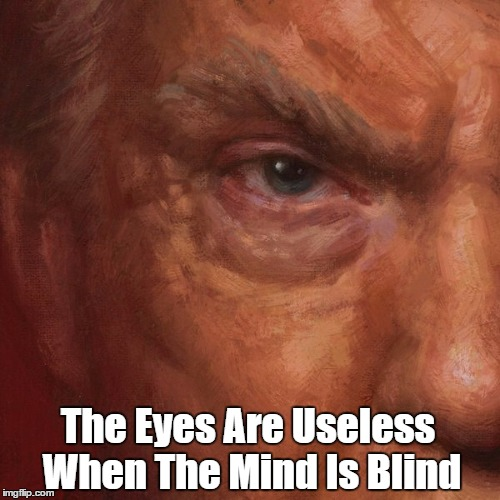 The Eyes Are Useless When The Mind Is Blind | made w/ Imgflip meme maker