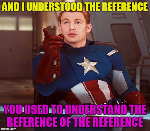AND I UNDERSTOOD THE REFERENCE YOU USED TO UNDERSTAND THE REFERENCE OF THE REFERENCE | made w/ Imgflip meme maker