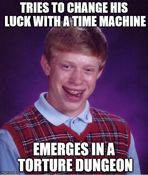 Bad Luck Brian Finds A Time Machine Imgflip