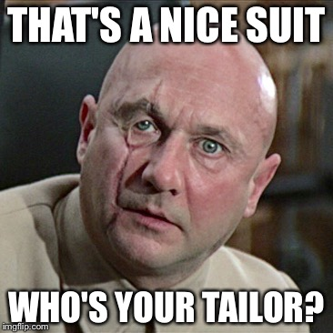 THAT'S A NICE SUIT WHO'S YOUR TAILOR? | made w/ Imgflip meme maker