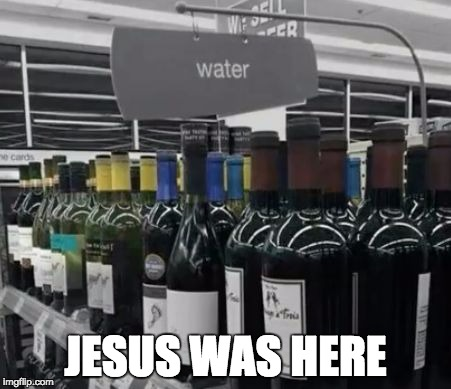 Miracles | JESUS WAS HERE | image tagged in jesus,wine into water | made w/ Imgflip meme maker
