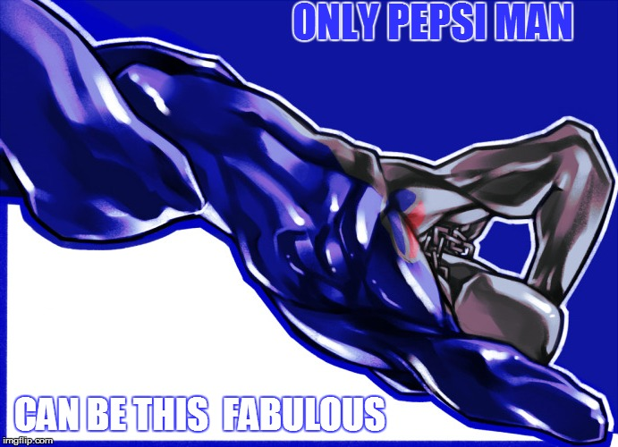 ONLY PEPSI MAN CAN BE THIS  FABULOUS | made w/ Imgflip meme maker