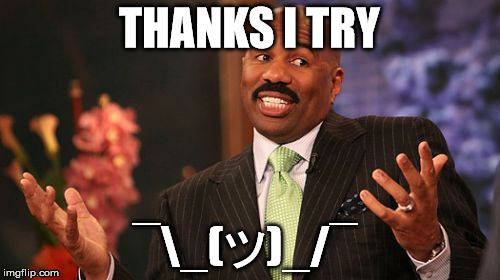 Steve Harvey Meme | THANKS I TRY ¯_(ツ)_/¯ | image tagged in memes,steve harvey | made w/ Imgflip meme maker