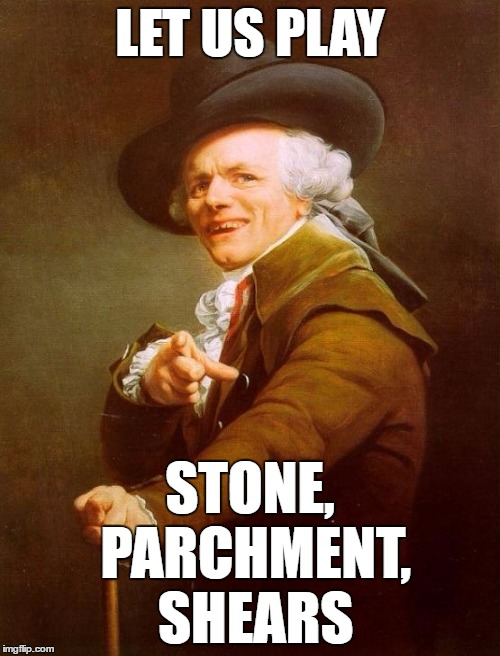 rock paper scissors anyone? | LET US PLAY STONE, PARCHMENT, SHEARS | image tagged in memes,joseph ducreux | made w/ Imgflip meme maker