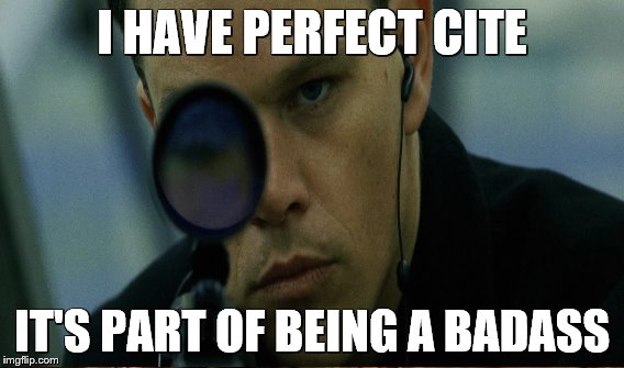 I HAVE PERFECT CITE IT'S PART OF BEING A BADASS | made w/ Imgflip meme maker