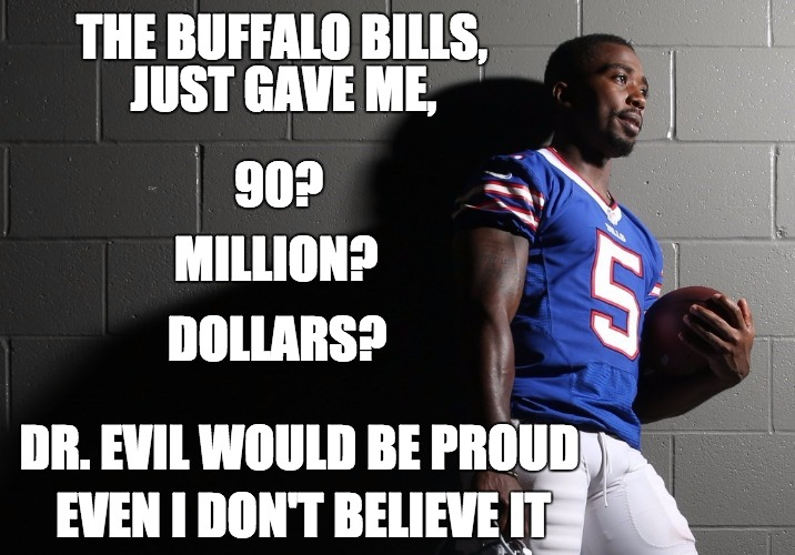 Tyrod Taylor Contract |  THE BUFFALO BILLS, JUST GAVE ME, 90? MILLION? DOLLARS? DR. EVIL WOULD BE PROUD; EVEN I DON'T BELIEVE IT | image tagged in rex ryan buffalo bills,buffalo,nfl,nfl memes,contractwiththedevil,bills | made w/ Imgflip meme maker