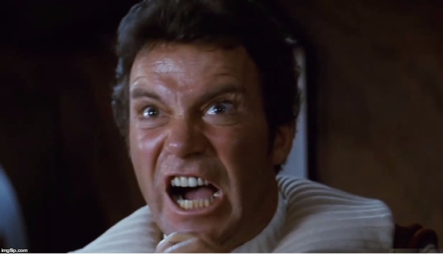 Kirk rages at Khan | . | image tagged in kirk rages at khan | made w/ Imgflip meme maker