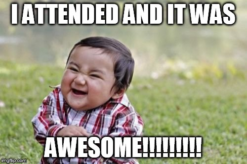 I ATTENDED AND IT WAS AWESOME!!!!!!!!! | image tagged in memes,evil toddler | made w/ Imgflip meme maker