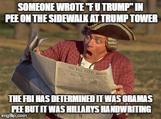 "This should make the front page | SOMEONE WROTE ""F U TRUMP"" IN PEE ON THE SIDEWALK AT TRUMP TOWER THE FBI HAS DETERMINED IT WAS OBAMAS PEE BUT IT WAS HILLARYS HANDWRITING 