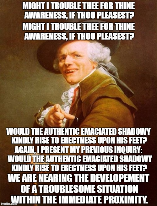 ive never listened to slim shady so i had to look up the lyrics to make this meme :| | MIGHT I TROUBLE THEE FOR THINE AWARENESS, IF THOU PLEASEST? MIGHT I TROUBLE THEE FOR THINE AWARENESS, IF THOU PLEASEST? WOULD THE AUTHENTIC  | image tagged in memes,joseph ducreux,funny,slim shady | made w/ Imgflip meme maker