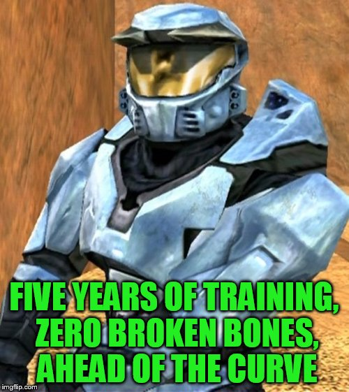 FIVE YEARS OF TRAINING, ZERO BROKEN BONES, AHEAD OF THE CURVE | image tagged in church rvb season 1 | made w/ Imgflip meme maker