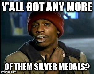 Three way tie for the silver...but will anyone remember who won the gold? |  Y'ALL GOT ANY MORE; OF THEM SILVER MEDALS? | image tagged in memes,yall got any more of,2016 olympics,swimming,three way tie,i wish i had a pool | made w/ Imgflip meme maker