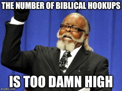 Too Damn High Meme | THE NUMBER OF BIBLICAL HOOKUPS IS TOO DAMN HIGH | image tagged in memes,too damn high | made w/ Imgflip meme maker
