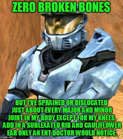 ZERO BROKEN BONES BUT I'VE SPRAINED OR DISLOCATED JUST ABOUT EVERY MAJOR AND MINOR JOINT IN MY BODY EXCEPT FOR MY KNEES. ADD IN A SUBLEXATED | image tagged in church rvb season 1 | made w/ Imgflip meme maker