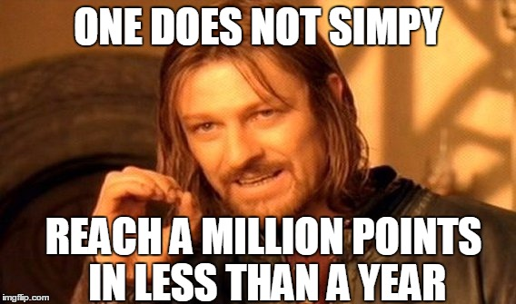 One Does Not Simply Meme | ONE DOES NOT SIMPY REACH A MILLION POINTS IN LESS THAN A YEAR | image tagged in memes,one does not simply | made w/ Imgflip meme maker