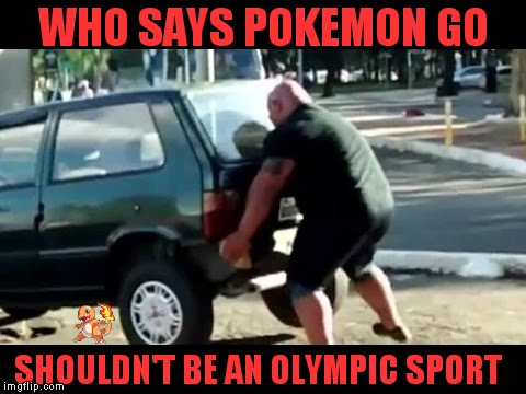 You can't hide Pokemon!! | WHO SAYS POKEMON GO SHOULDN'T BE AN OLYMPIC SPORT | image tagged in pokemon go,weight lifting,strongman | made w/ Imgflip meme maker