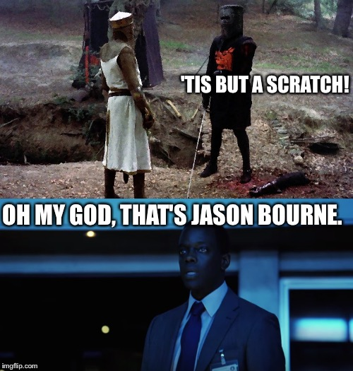 How didn't we see it before? | 'TIS BUT A SCRATCH! OH MY GOD, THAT'S JASON BOURNE. | image tagged in funny,jason bourne,monty python and the holy grail,monty python,original meme,awesome | made w/ Imgflip meme maker