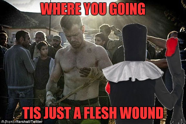 WHERE YOU GOING TIS JUST A FLESH WOUND | made w/ Imgflip meme maker