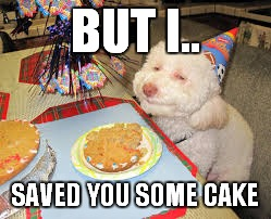 BUT I.. SAVED YOU SOME CAKE | made w/ Imgflip meme maker