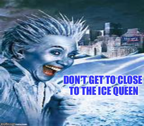 DON'T GET TO CLOSE TO THE ICE QUEEN | made w/ Imgflip meme maker