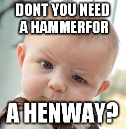 Skeptical Baby Meme | DONT YOU NEED A HAMMERFOR A HENWAY? | image tagged in memes,skeptical baby | made w/ Imgflip meme maker