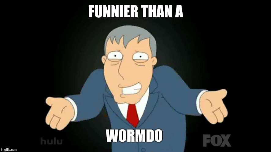 FUNNIER THAN A WORMDO | made w/ Imgflip meme maker