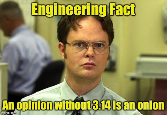 You'll figure it out | Engineering Fact An opinion without 3.14 is an onion | image tagged in memes,dwight schrute | made w/ Imgflip meme maker