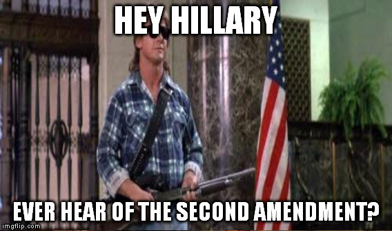 HEY HILLARY EVER HEAR OF THE SECOND AMENDMENT? | made w/ Imgflip meme maker
