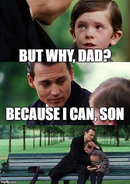 Finding Neverland Meme | BUT WHY, DAD? BECAUSE I CAN, SON | image tagged in memes,finding neverland | made w/ Imgflip meme maker