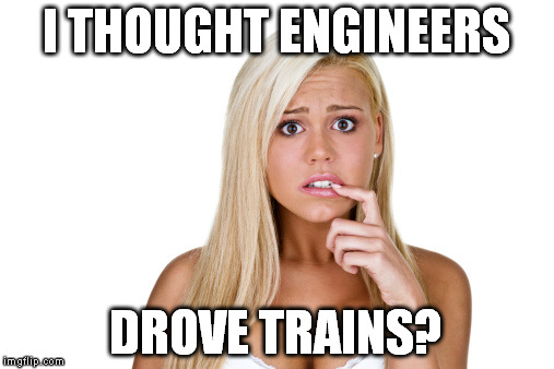 I THOUGHT ENGINEERS DROVE TRAINS? | made w/ Imgflip meme maker