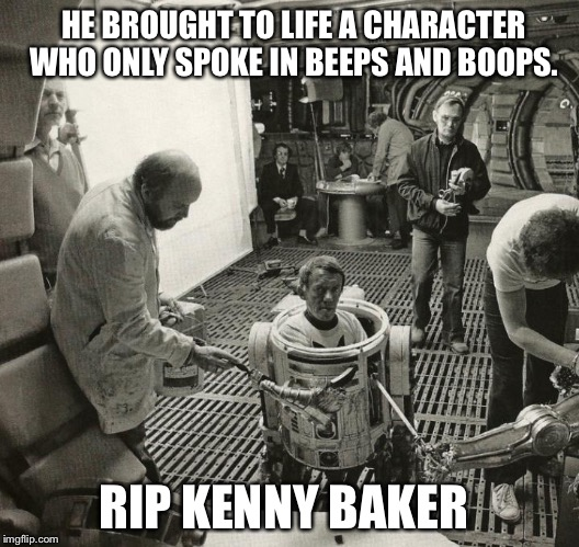 HE BROUGHT TO LIFE A CHARACTER WHO ONLY SPOKE IN BEEPS AND BOOPS. RIP KENNY BAKER | image tagged in kenny baker,rip,star wars | made w/ Imgflip meme maker