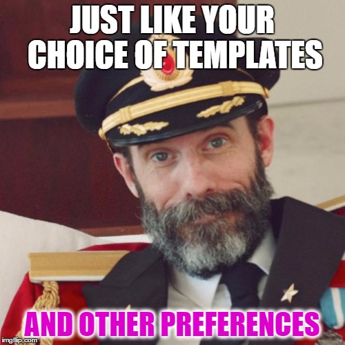 JUST LIKE YOUR CHOICE OF TEMPLATES AND OTHER PREFERENCES | made w/ Imgflip meme maker