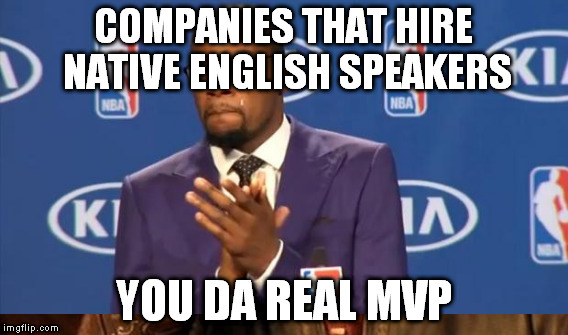 COMPANIES THAT HIRE NATIVE ENGLISH SPEAKERS YOU DA REAL MVP | made w/ Imgflip meme maker