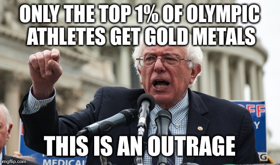 Unequality of Olympic proportions  | ONLY THE TOP 1% OF OLYMPIC ATHLETES GET GOLD METALS THIS IS AN OUTRAGE | image tagged in bernie sanders | made w/ Imgflip meme maker