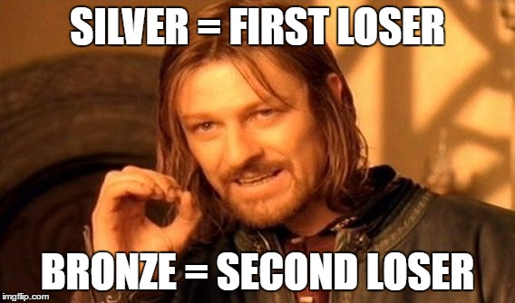 One Does Not Simply Meme | SILVER = FIRST LOSER BRONZE = SECOND LOSER | image tagged in memes,one does not simply | made w/ Imgflip meme maker