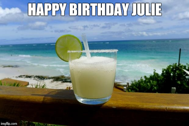 happy birthday julie meme Margarita on the Beach   Imgflip happy birthday julie meme