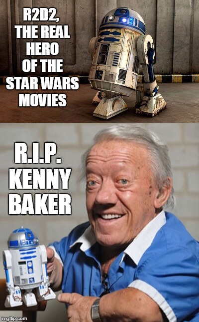 Rest in Peace, Kenny Baker  :( |  R2D2, THE REAL HERO OF THE STAR WARS MOVIES; R.I.P. KENNY BAKER | image tagged in r2d2,memes,artoo,kenny baker,star wars,rip | made w/ Imgflip meme maker