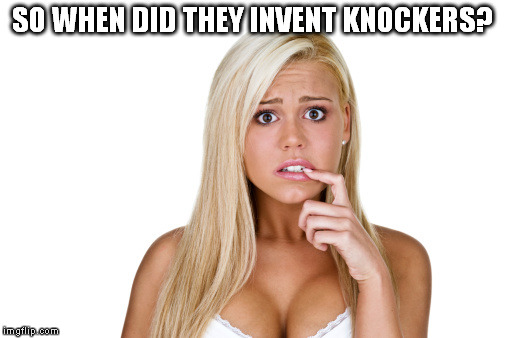 SO WHEN DID THEY INVENT KNOCKERS? | made w/ Imgflip meme maker