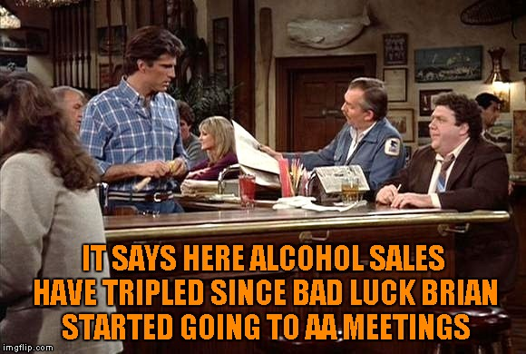 IT SAYS HERE ALCOHOL SALES HAVE TRIPLED SINCE BAD LUCK BRIAN STARTED GOING TO AA MEETINGS | made w/ Imgflip meme maker