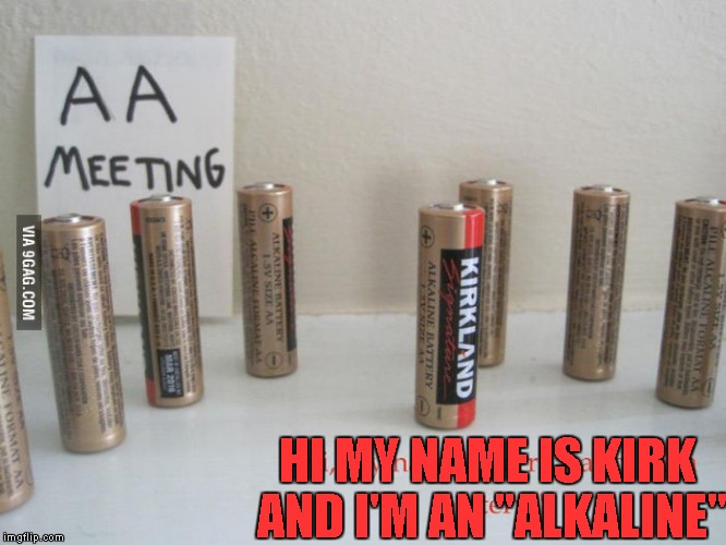 "HI MY NAME IS KIRK AND I'M AN ""ALKALINE"" 