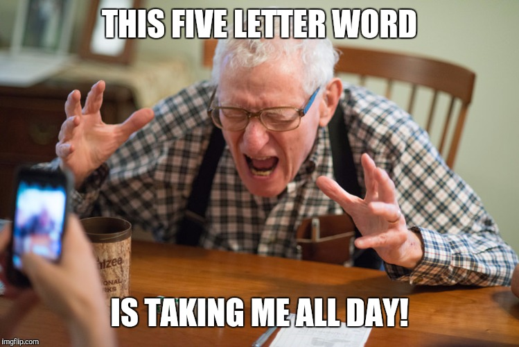THIS FIVE LETTER WORD IS TAKING ME ALL DAY! | made w/ Imgflip meme maker