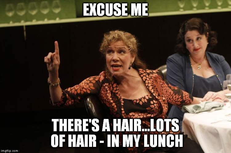 EXCUSE ME THERE'S A HAIR...LOTS OF HAIR - IN MY LUNCH | made w/ Imgflip meme maker