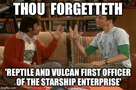 THOU  FORGETTETH 'REPTILE AND VULCAN FIRST OFFICER OF THE STARSHIP ENTERPRISE' | made w/ Imgflip meme maker
