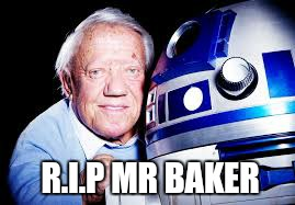 May you rest in peace  | R.I.P MR BAKER | image tagged in memes,r2d2 meme,kenny  baker,starwars no,starwars | made w/ Imgflip meme maker