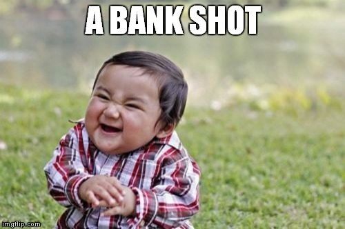 Evil Toddler Meme | A BANK SHOT | image tagged in memes,evil toddler | made w/ Imgflip meme maker
