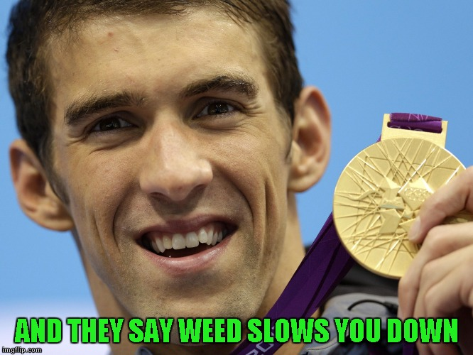 AND THEY SAY WEED SLOWS YOU DOWN | made w/ Imgflip meme maker