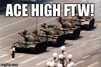 tank man | ACE HIGH FTW! | image tagged in tank man | made w/ Imgflip meme maker