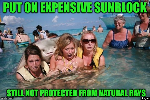 See what I did there | PUT ON EXPENSIVE SUNBLOCK STILL NOT PROTECTED FROM NATURAL RAYS | image tagged in meme,funny,sting ray,sun screen,girl,bikini | made w/ Imgflip meme maker